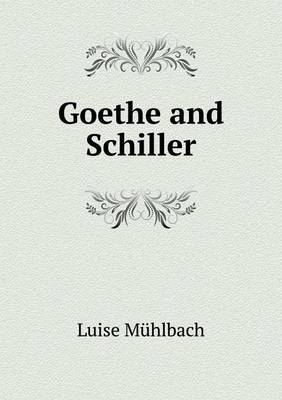 Goethe and Schiller by Luise Muhlbach