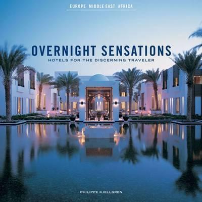 Overnight Sensations: Europe, Middle East, Africa: Hotels for the Discerning Traveler by Phillipe Kjellgren