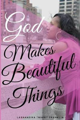 God Makes Beautiful Things by Lashaneika Franklin