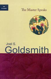 The Master Speaks by Joel S Goldsmith