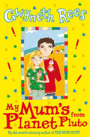 My Mum's from Planet Pluto by Gwyneth Rees