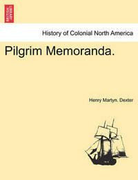 Pilgrim Memoranda. by Henry Martyn Dexter