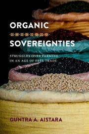 Organic Sovereignties by Guntra A. Aistara