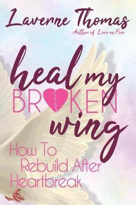 Heal My Broken Wing by Laverne Thomas