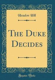 The Duke Decides (Classic Reprint) by Headon Hill image