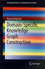 Domain-Specific Knowledge Graph Construction by Mayank Kejriwal