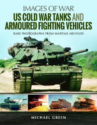 US Cold War Tanks and Armoured Fighting Vehicles by Michael Green