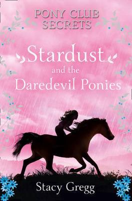 Pony Club Secrets : Stardust and the Daredevil Ponies by Stacy Gregg image