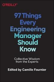 97 Things Every Engineering Manager Should Know by Camille Fournier