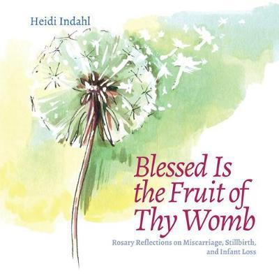 Blessed Is the Fruit of Thy Womb by Heidi Indahl