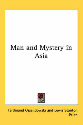 Man and Mystery in Asia by Ferdinand Ossendowski image
