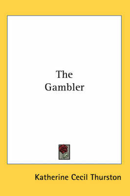 The Gambler by Katherine Cecil Thurston