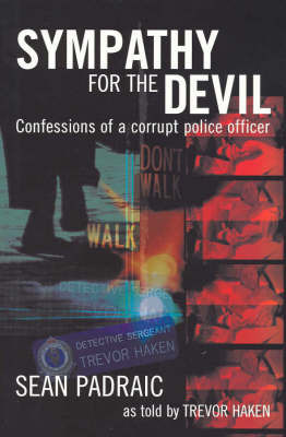 Sympathy for the Devil: Unearthing Police Corruption in New South Wales by Trevor Haken