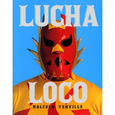 Lucha Loco by Malcolm Venville