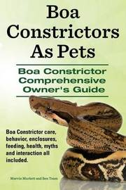 Boa Constrictors as Pets. Boa Constrictor Comprehensive Owners Guide. Boa Constrictor Care, Behavior, Enclosures, Feeding, Health, Myths and Interaction All Included.. by Marvin Murkett