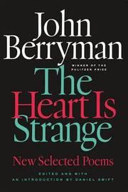 The Heart is Strange by John Berryman