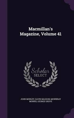 MacMillan's Magazine, Volume 41 by John Morley image