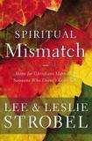 Spiritual Mismatch by Lee Strobel