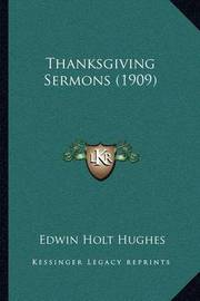 Thanksgiving Sermons (1909) by Edwin Holt Hughes