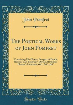 The Poetical Works of John Pomfret by John Pomfret