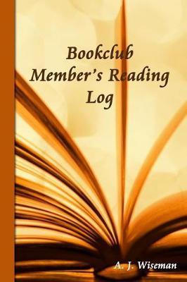 Bookclub Member's Reading Log by A J Wiseman