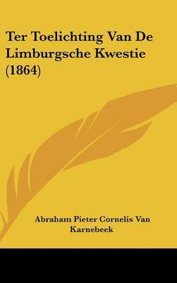 Ter Toelichting Van de Limburgsche Kwestie (1864) by Abraham Pieter Cornelis Van Karnebeek image