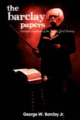 The Barclay Papers by George W Barclay