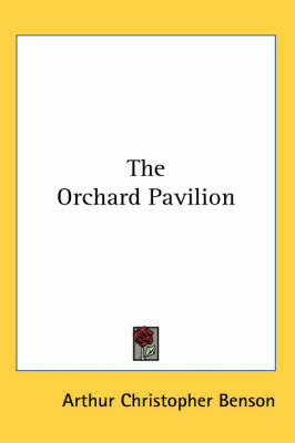 The Orchard Pavilion by Arthur , Christopher Benson