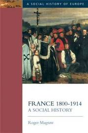France, 1800-1914 by Roger Magraw