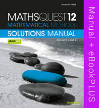 MathsQuest 12 Mathematical Methods VCE Units 3 and 4 Solutions Manual & eBookPLUS by Margaret Swale