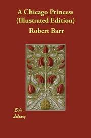 A Chicago Princess (Illustrated Edition) by Robert Barr