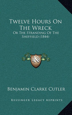 Twelve Hours on the Wreck: Or the Stranding of the Sheffield (1844) by Benjamin Clarke Cutler