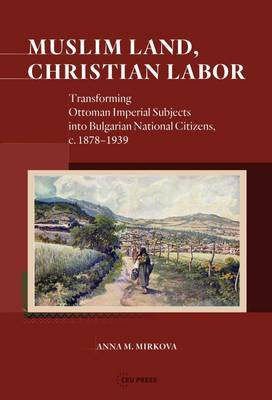Muslim Land, Christian Labor by Anna M. Mirkova image