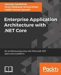 Enterprise Application Architecture with .NET Core by Ganesan Senthilvel image