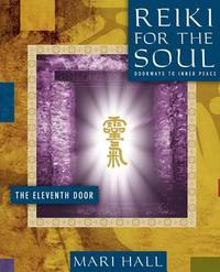 Reiki for the Soul the Eleventh Door by Mari Hall