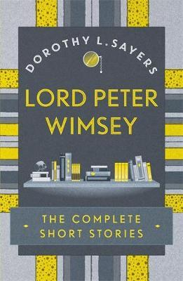 Lord Peter Wimsey: The Complete Short Stories by Dorothy L Sayers