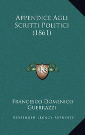 Appendice Agli Scritti Politici (1861) by Francesco Domenico Guerrazzi