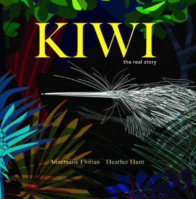 Kiwi: the Real Story by Annemarie Florian