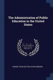 The Administration of Public Education in the United States by Samuel Train Dutton