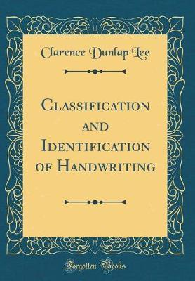 Classification and Identification of Handwriting (Classic Reprint) by Clarence Dunlap Lee
