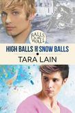 Balls to the Wall - High Balls and Snow Balls by Tara Lain