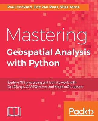 Mastering Geospatial Analysis with Python by Silas Toms image