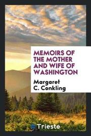 Memoirs of the Mother and Wife of Washington by Margaret C. Conkling image