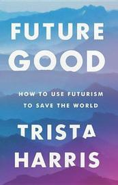 Futuregood by Trista Harris
