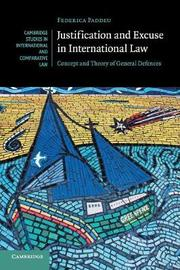 Justification and Excuse in International Law by Federica Paddeu