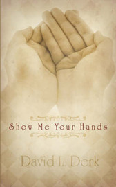 Show Me Your Hands by David L. Derk image