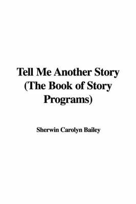 Tell Me Another Story (the Book of Story Programs) by Sherwin Carolyn Bailey image