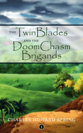 The TwinBlades and the DoomChasm Brigands by Charles Howard Spring image
