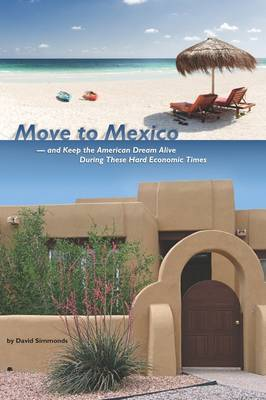 MOVE TO MEXICO and Keep the American Dream Alive During These Hard Economic Times by David Simmonds image