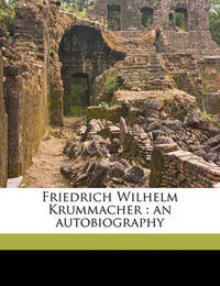 Friedrich Wilhelm Krummacher: An Autobiography by F W 1796 Krummacher